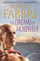 The Dreams of Morpheus: A Crossroads Brotherhood Novella from the bestselling author of the VESPASIAN series by Robert Fabbri