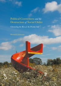 Political Correctness and the Destruction of Social Order: Chronicling the Rise of the Pristine Self