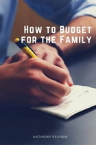 How to Budget for the Family by Anthony Udo Ekanem