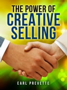 The Power of Creative Selling by Earl Prevette