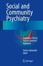 Social and Community Psychiatry: Towards a Critical, Patient-Oriented Approach by Stelios Stylianidis