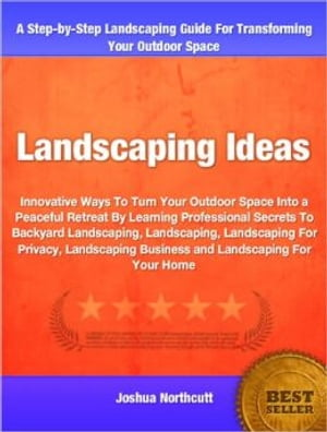 Landscaping Ideas Innovative Ways To Turn Your Outdoor Space Into a Peaceful Retreat By Learning Professional Secrets To Backyard Landscaping,  Landsca