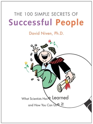 The 100 Simple Secrets of Successful People: What Scientists Have Learned and How You Can Use It by David Niven PhD