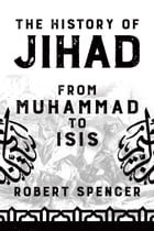 The History of Jihad: From Muhammad to ISIS by Robert Spencer
