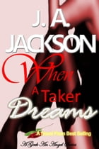 When A Taker Dreams: Lust is a powerful emotion! by J. A.  Jackson