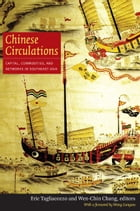 Chinese Circulations: Capital, Commodities, and Networks in Southeast Asia