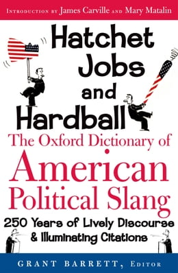 Book Hatchet Jobs and Hardball: The Oxford Dictionary of American Political Slang by Grant Barrett