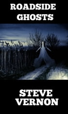 Roadside Ghosts: A collection of eerie backwood tales by Steve Vernon