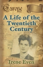A Life of the Twentieth Century by Irene Even