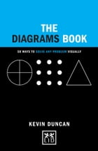 The Diagrams Book: 50 Ways to Solve Any Problem Visually by Kevin Duncan
