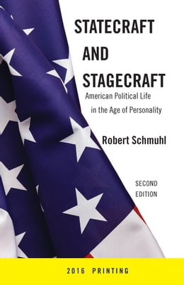 Book Statecraft and Stagecraft: American Political Life in the Age of Personality, Second Edition by Robert Schmuhl
