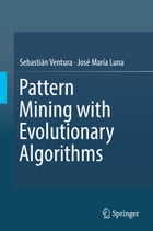 Pattern Mining with Evolutionary Algorithms by Sebastián Ventura