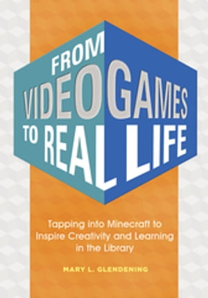 From Video Games to Real Life: Tapping into Minecraft to Inspire Creativity and Learning in the Library Inspiring Creativity and Learning in the Libra