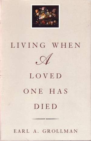 Living When a Loved One Has Died Revised Edition