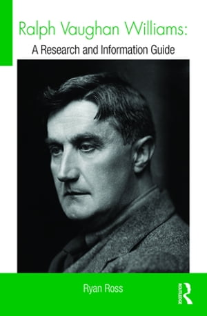 Ralph Vaughan Williams A Research and Information Guide