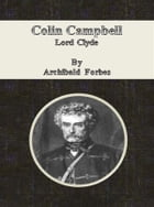 Colin Campbell: Lord Clyde by Archibald Forbes