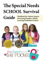 The Special Needs SCHOOL Survival Guide: Handbook for Autism, Sensory Processing Disorder, ADHD, Learning Disabilities & More! by Cara Koscinski