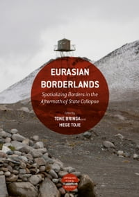 Eurasian Borderlands: Spatializing Borders in the Aftermath of State Collapse