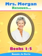 Mrs. Morgan Rescues... Books 1-5 by Bonnie Jo Davis