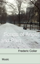Songs of Angst and Pain by Frederic Colier