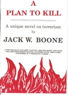 A Plan to Kill by Jack W. Boone