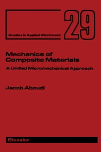Mechanics of Composite Materials: A Unified Micromechanical Approach
