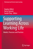 Supporting Learning Across Working Life: Models, Processes and Practices by Stephen Billett
