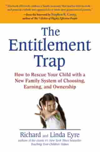 The Entitlement Trap: How to Rescue Your Child with a New Family System of Choosing, Earning, and Owne rship by Richard Eyre