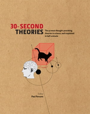 30-Second Theories The 50 Most Thought-provoking Theories in Science,  Each Explained in Half a Minute