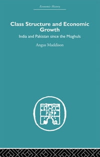 Class Structure and Economic Growth: India and Pakistan Since the Moghuls