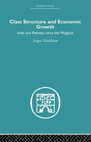 Class Structure and Economic Growth India and Pakistan Since the Moghuls