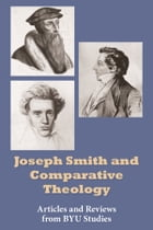 Joseph Smith and Comparative Theology: Articles from BYU Studies by BYU Studies