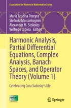 Harmonic Analysis, Partial Differential Equations, Complex Analysis, Banach Spaces, and Operator Theory (Volume 1): Celebrating Cora Sadosky's life by María Cristina Pereyra