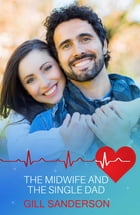 The Midwife and the Single Dad: A Heartwarming Medical Romance by Gill Sanderson