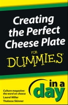 Creating the Perfect Cheese Plate In a Day For Dummies by Laurel Miller