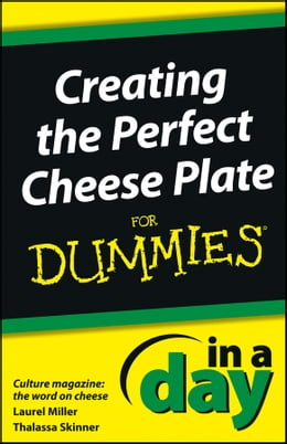 Book Creating the Perfect Cheese Plate In a Day For Dummies by Laurel Miller