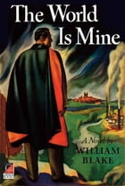 THE WORLD IS MINE: The Story of a Modern Monte Cristo by William Blake