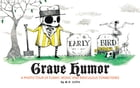 Grave Humor: Funny, Ironic, and Ridiculous Tombstones by Editors of Family Tree Magazine