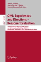 OWL: Experiences and Directions – Reasoner Evaluation: 13th International Workshop, OWLED 2016, and 5th International Workshop, ORE 2016, Bologna, Ita by Mauro Dragoni