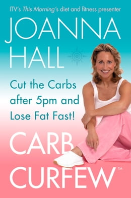 Book Carb Curfew: Cut the Carbs after 5pm and Lose Fat Fast! by Joanna Hall