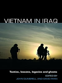 Vietnam in Iraq: Tactics, Lessons, Legacies and Ghosts