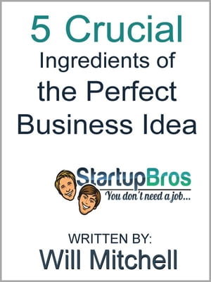 5 Crucial Ingredients of the Perfect Business Idea by Will Mitchell