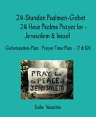 24-Stunden Psalmen-Gebet 24 Hour Psalms Prayer for - Jerusalem & Israel: Gebetszeiten-Plan - Prayer Time Plan - D & EN by Sofie Waschto