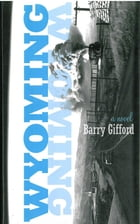 Wyoming: A Novel by Barry Gifford