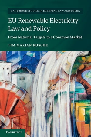 EU Renewable Electricity Law and Policy From National Targets to a Common Market