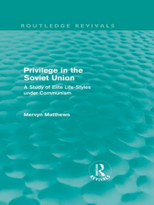 Privilege in the Soviet Union (Routledge Revivals) A Study of Elite Life-Styles under Communism