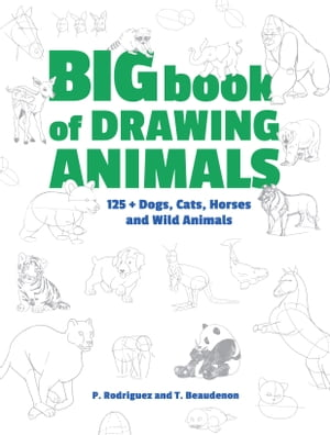 Big Book of Drawing Animals: 90+ Dogs, Cats, Horses and Wild Animals by T. Beaudenon