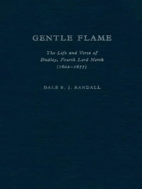 Gentle Flame: The Life and Verse of Dudley, Fourth Lord North