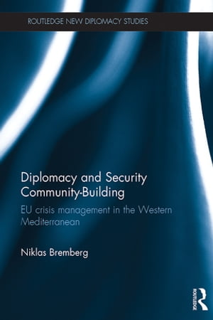 Diplomacy and Security Community-Building EU Crisis Management in the Western Mediterranean