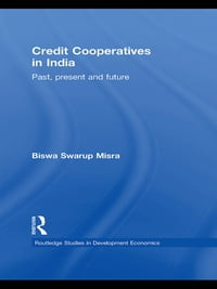 Credit Cooperatives in India: Past, Present and Future